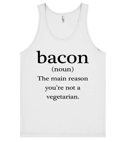 Bacon(noun) the main reason you`re not a vegetarian tank top t shirt - Shirtoopia