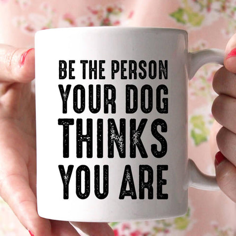 be the person your dog coffee mug