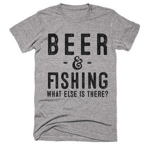 beer & fishing what else is there? t-shirt - Shirtoopia