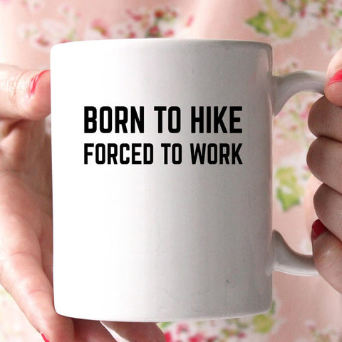 born to hike forced to work coffee mug