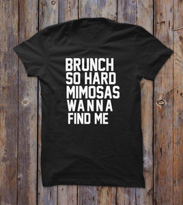 Brunch So Hard Mimosas Wanna Find Me T-shirt