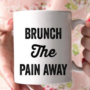 brunch the pain away coffee mug