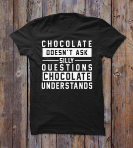 Chocolate Doesn't Ask Stilly Questions Chocolate Understands T-shirt