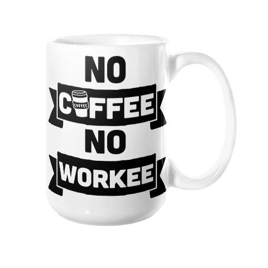 no coffee no workee mug - Shirtoopia