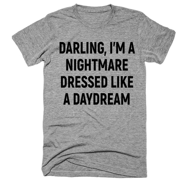 darling, i'm a nightmare dressed like a daydream T-Shirt - Shirtoopia