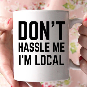 don't hassle me im local coffee mug - Shirtoopia