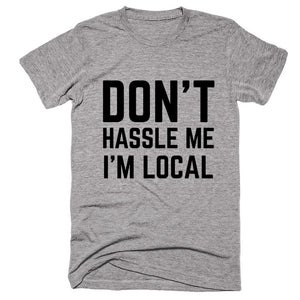 Don't Hassle Me Im Local T-shirt - Shirtoopia
