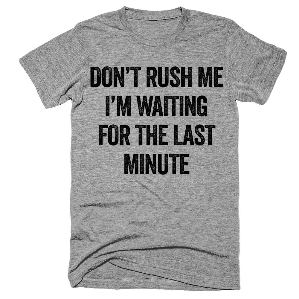 don't rush me i'm waiting for the last minute T-Shirt - Shirtoopia
