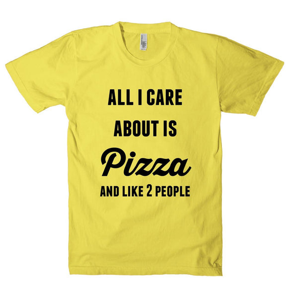 all i care about is Pizza and like 2 people t-shirt - Shirtoopia