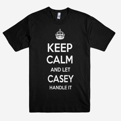 Keep Calm and let CASEY Handle it Personalized Name T-Shirt ln - Shirtoopia