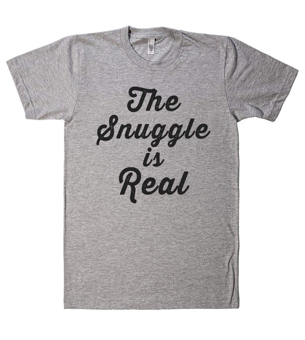the snuggle is real t shirt - Shirtoopia
