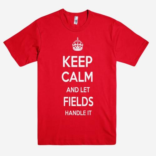 Keep Calm and let FIELDS Handle it Personalized Name T-Shirt ln - Shirtoopia