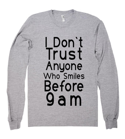 i dont trust anyone who smiles before 9am shirt - Shirtoopia