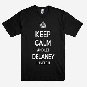 Keep Calm and let DELANEY Handle it Personalized Name T-Shirt ln - Shirtoopia