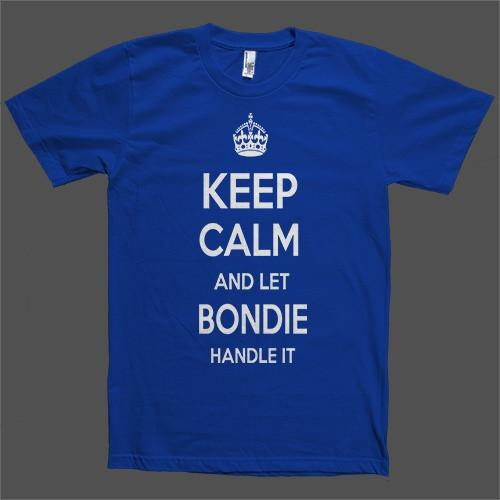 Keep Calm and let Bondie Handle it Personalized Name T-Shirt - Shirtoopia