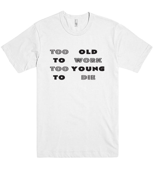 Too old to work too young to die t shirt - Shirtoopia