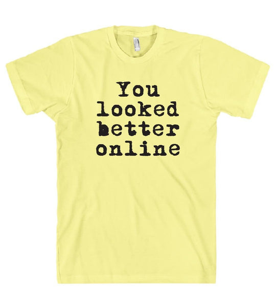 You looked better online t shirt - Shirtoopia