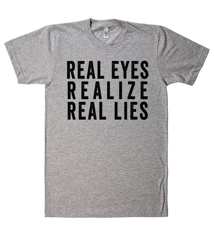 real eyes realize real lies tshirt - Shirtoopia