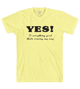 YES To everything good thats coming my way t shirt - Shirtoopia