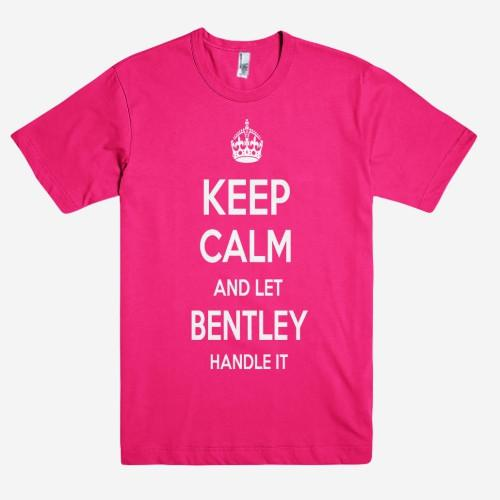 Keep Calm and let BENTLEY Handle it Personalized Name T-Shirt ln - Shirtoopia