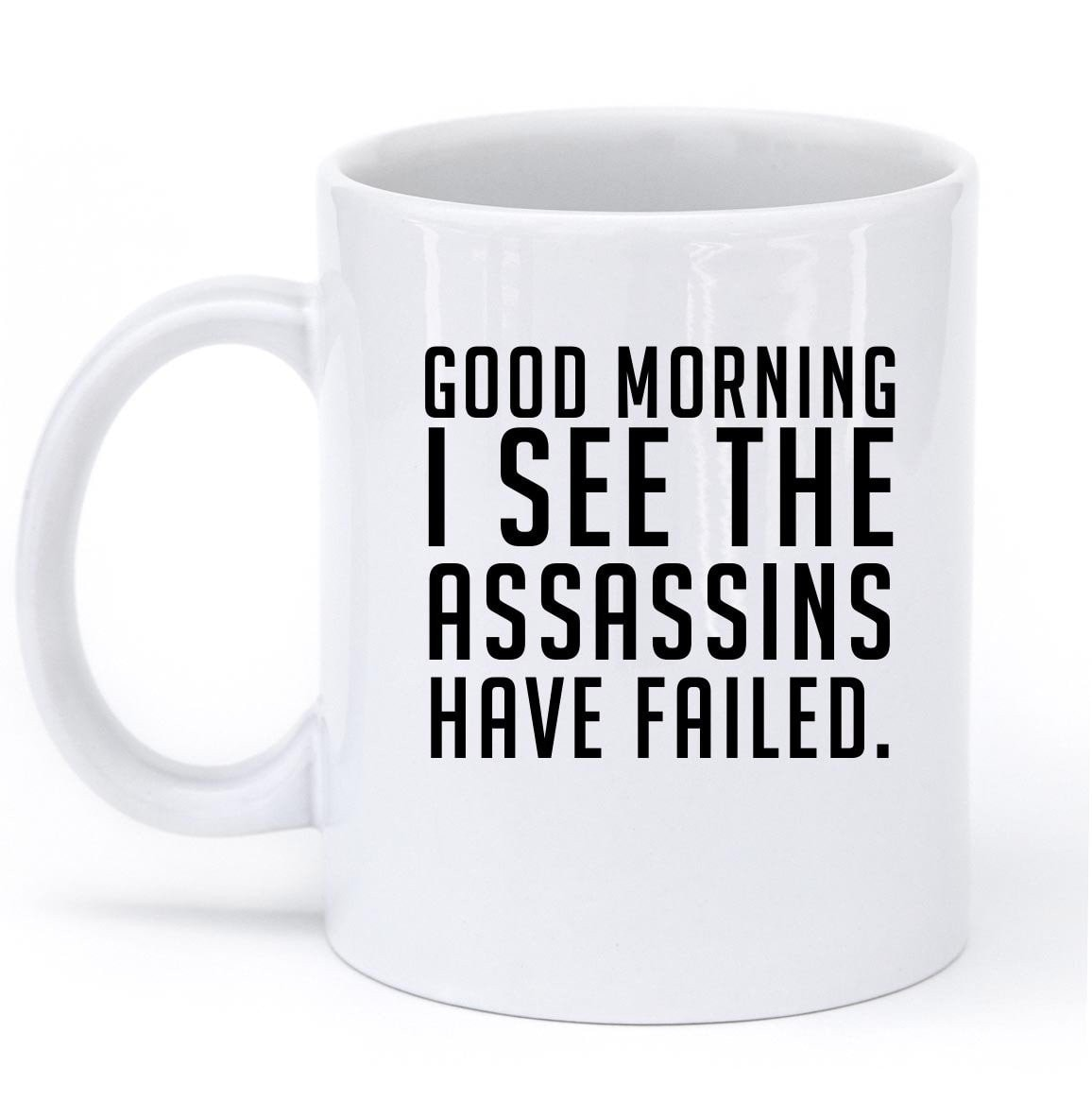 good morning i see the assassins have failed mug - Shirtoopia