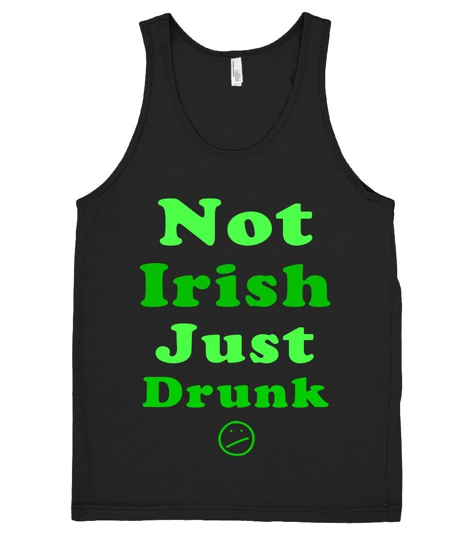 Not Irish Just  Drunk tank top shirt - Shirtoopia