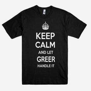 Keep Calm and let GREER Handle it Personalized Name T-Shirt ln - Shirtoopia