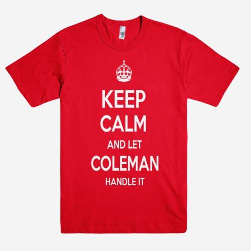 Keep Calm and let COLEMAN Handle it Personalized Name T-Shirt ln - Shirtoopia