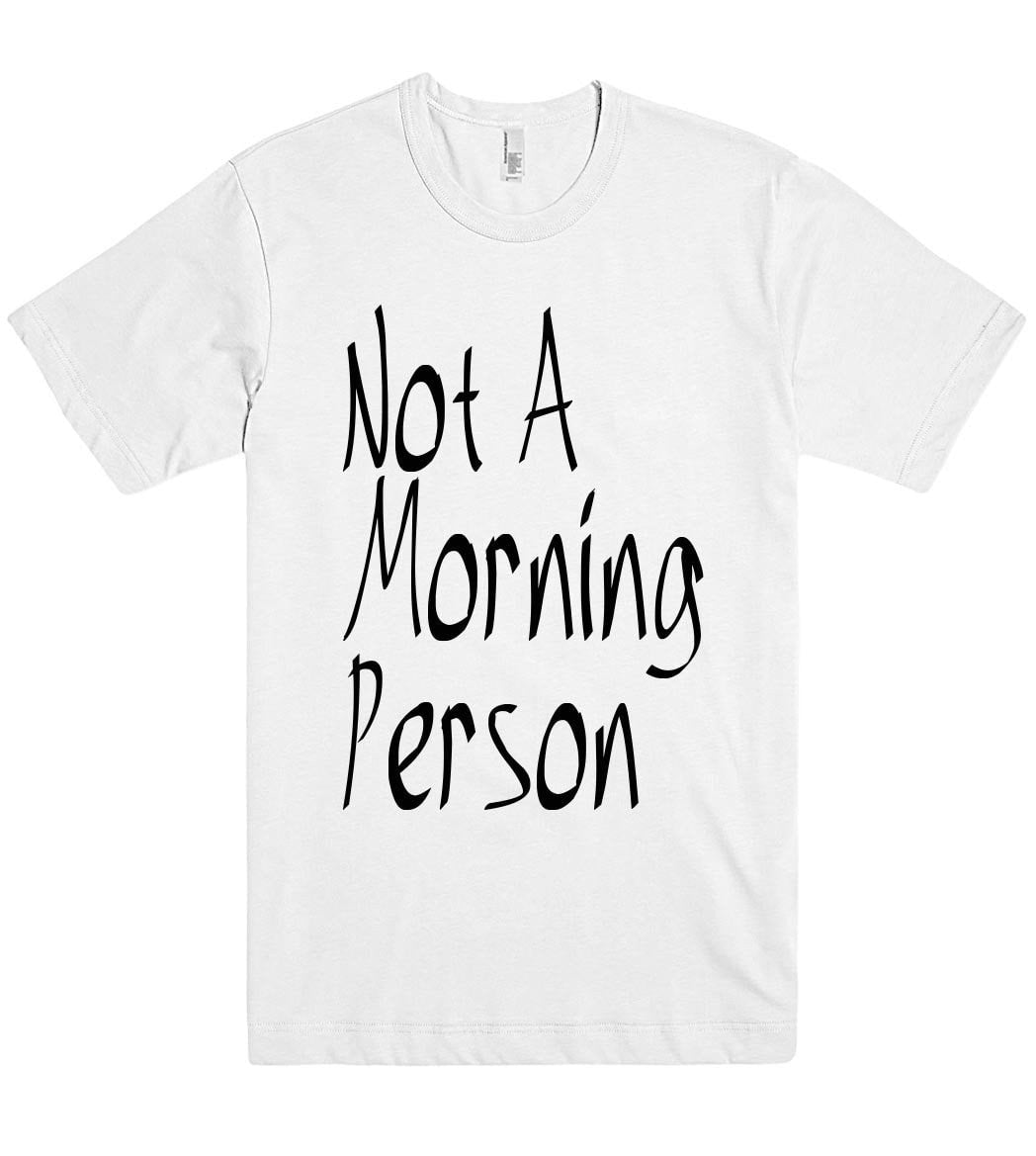 not a morning person tshirt - Shirtoopia