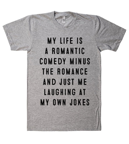 my life is a romantic comedy t shirt - Shirtoopia