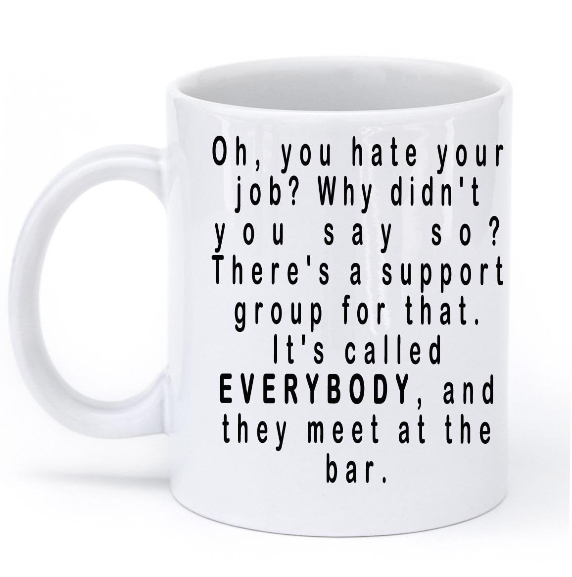 oh you hate your job mug - Shirtoopia