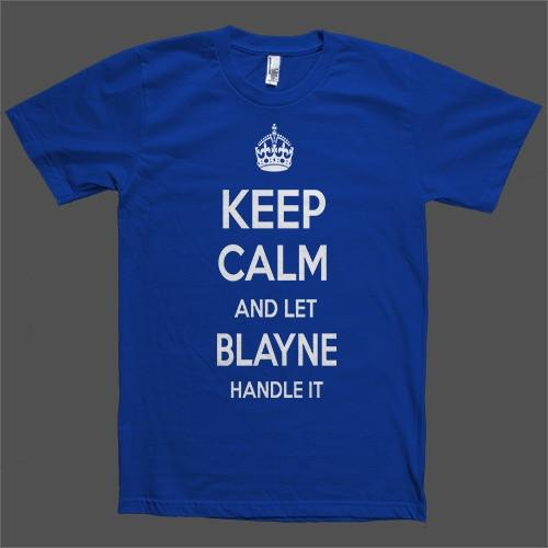 Keep Calm and let Blayne Handle it Personalized Name T-Shirt - Shirtoopia