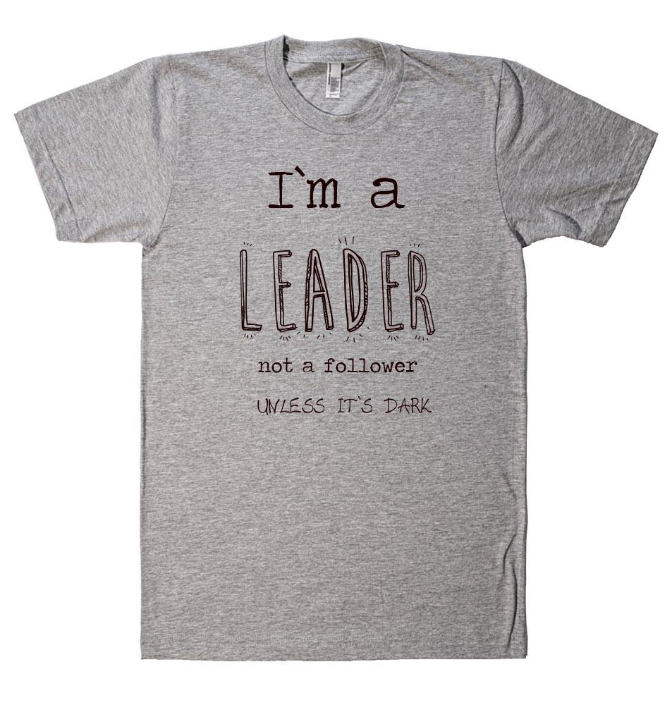 I`m a LEADER t-shirt - Shirtoopia