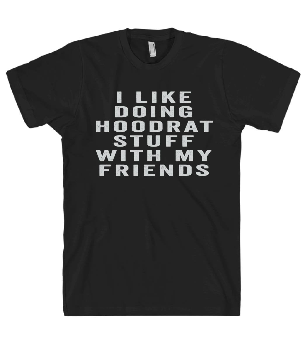 i like doing hoodrat stuff with my friends tshirt - Shirtoopia