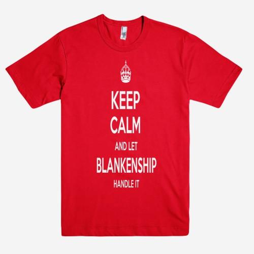 Keep Calm and let BLANKENSHIP Handle it Personalized Name T-Shirt ln - Shirtoopia