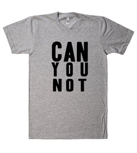 can you not t shirt - Shirtoopia
