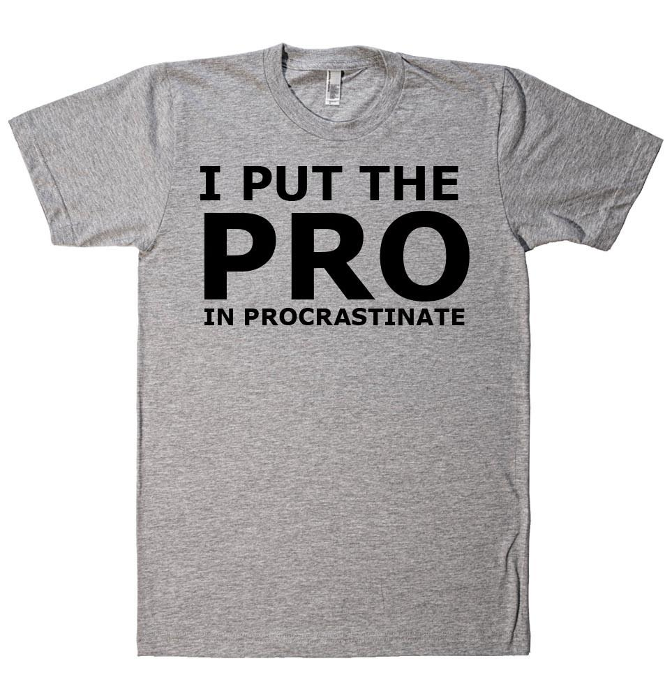 I PUT THE  PRO IN PROCRASTINATE T-SHIRT - Shirtoopia