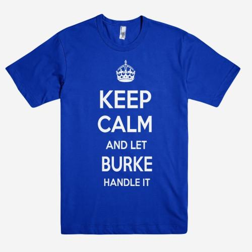 Keep Calm and let BURKE Handle it Personalized Name T-Shirt ln - Shirtoopia