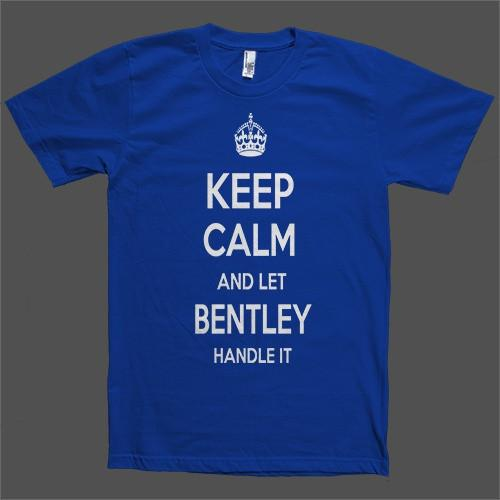 Keep Calm and let Bentley Handle it Personalized Name T-Shirt - Shirtoopia