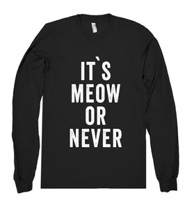 it`s meow or never shirt - Shirtoopia
