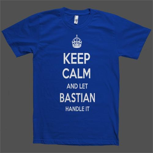 Keep Calm and let Bastian Handle it Personalized Name T-Shirt - Shirtoopia