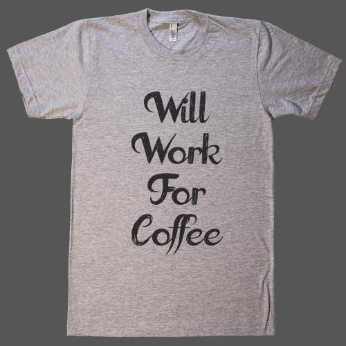 Will work for Coffee T-Shirt - Shirtoopia