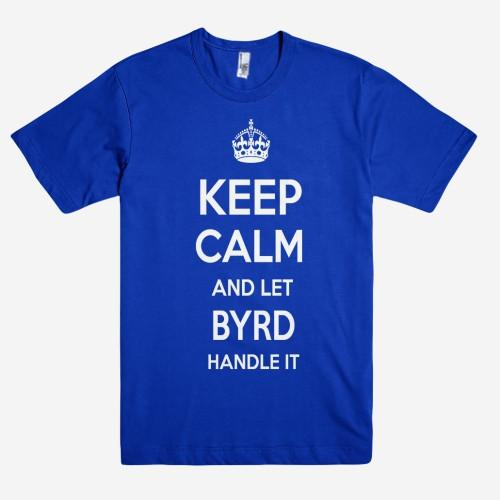 Keep Calm and let BYRD Handle it Personalized Name T-Shirt ln - Shirtoopia