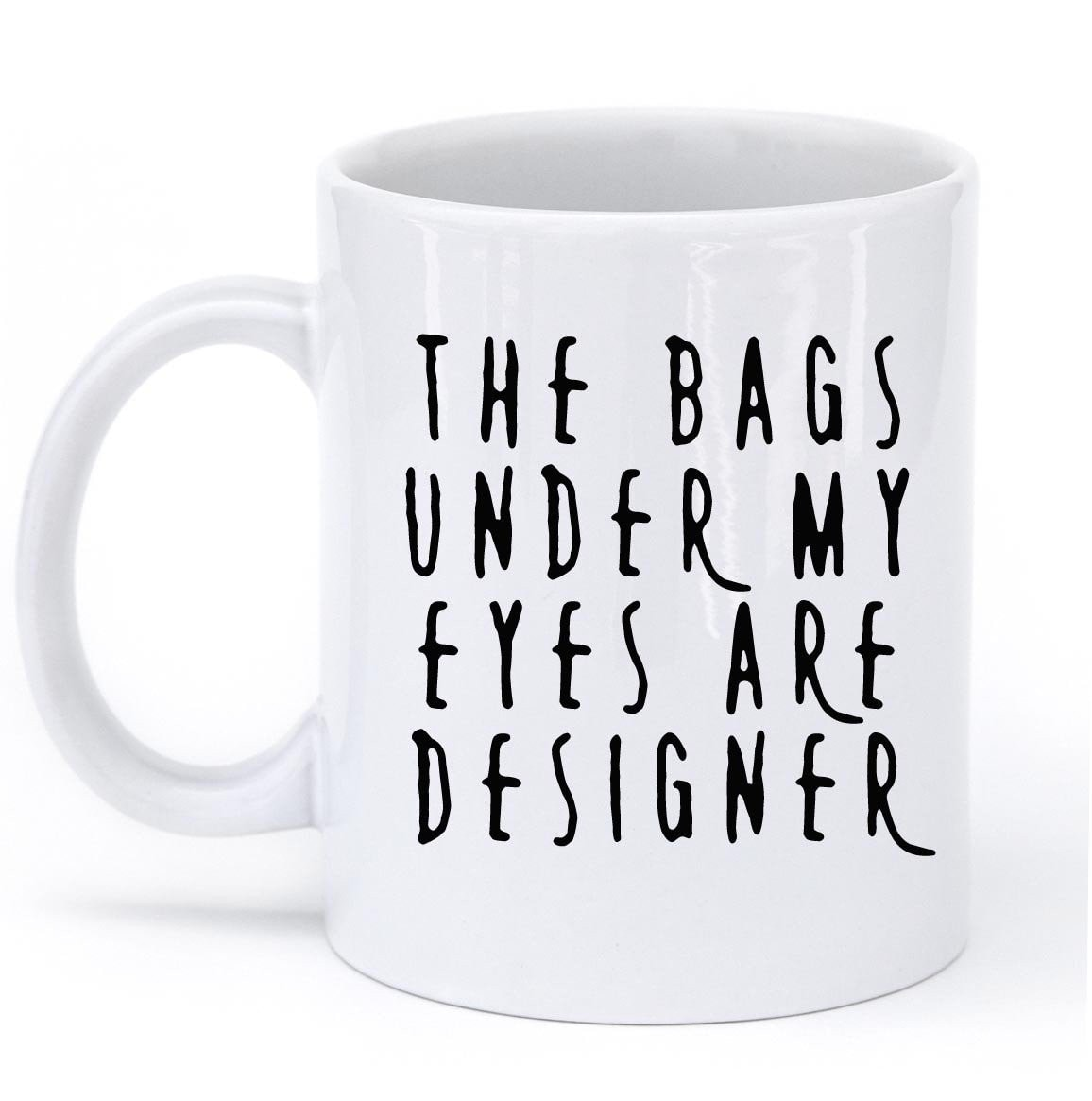 the bags under my eyes mug - Shirtoopia