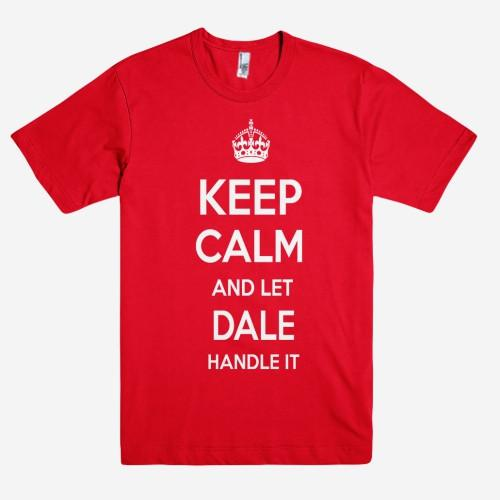 Keep Calm and let DALE Handle it Personalized Name T-Shirt ln - Shirtoopia