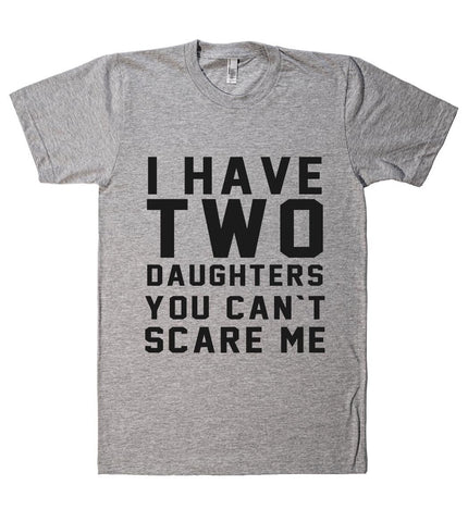 i have two daughters you cant scare me t shirt  - 1