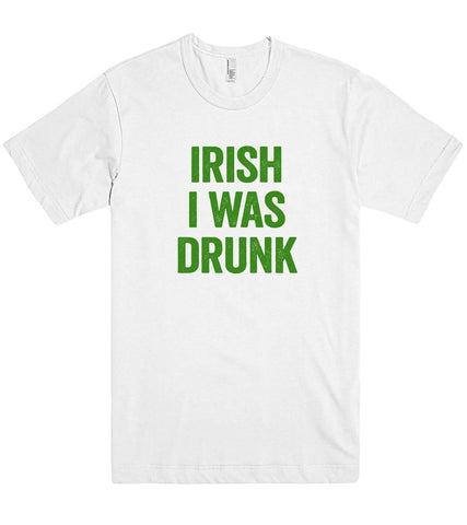 irish i was drunk t shirt  - 1