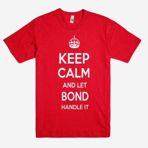 Keep Calm and let BOND Handle it Personalized Name T-Shirt ln - Shirtoopia