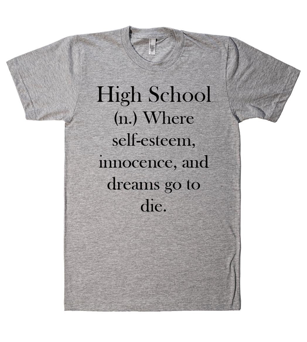 high school where self-esteem, innocence, and dreams go to die t-shirt - Shirtoopia