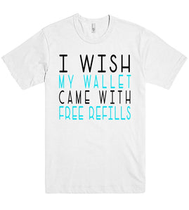 i wish my wallet came with free refills tshirt - Shirtoopia